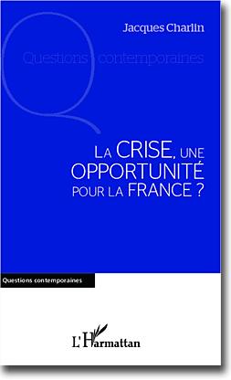 Couverture du livre de Jacques Charlin, La crise, une opprtunité pour la France ?