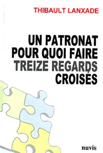 Couverture du livre de Thibaut Lanxade, Un patronat pour quoi faire. Treize regards croisés.